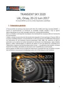 TRANSIENT SKY 2020 LAL, Orsay, 20-22 Juin 2017 Par Sarah ANTIER au nom du comité d'organisation scientifique 1. Présentation générale A l'horizon 2020, de nombreux instruments (LSST, SKA, CTA, SVOM, LIGO-Virgo, I