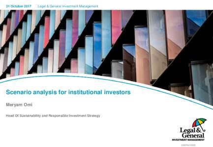 31 OctoberLegal & General Investment Management Scenario analysis for institutional investors Meryam Omi
