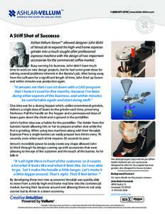 A Stiff Shot of Successo Ashlar-Vellum Xenon™ allowed designer John Bicht of VersaLab to expand his high-end home espresso grinder into a much sought-after professional espresso machine with the design of two important