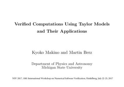 Verified Computations Using Taylor Models and Their Applications Kyoko Makino and Martin Berz Department of Physics and Astronomy Michigan State University