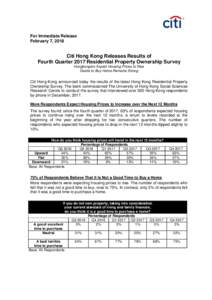 For Immediate Release February 7, 2018 Citi Hong Kong Releases Results of Fourth Quarter 2017 Residential Property Ownership Survey Hongkongers Expect Housing Prices to Rise