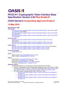 PKCS #11 Cryptographic Token Interface Base Specification Version 2.40 Plus Errata 01 OASIS Standard Incorporating Approved ErrataMay 2016 Specification URIs This version: