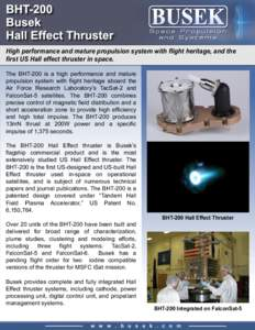 High performance and mature propulsion system with flight heritage, and the first US Hall effect thruster in space. The BHT-200 is a high performance and mature propulsion system with flight heritage aboard the Air Force