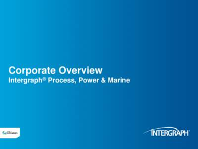 Intergraph Process, Power & Marine CORPORATE OVERVIEW Improve Capital Project Delivery Establish strong project governance, risk management and front-end planning tools