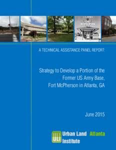A TECHNICAL ASSISTANCE PANEL REPORT:  Strategy to Develop a Portion of the Former US Army Base, Fort McPherson in Atlanta, GA