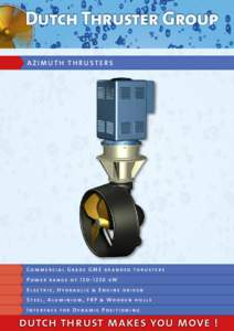 Dutch Thruster Group AZIMUTH THRUSTERS Commercial Grade GME branded thrusters Power range ofkW Electric, Hydraulic & Engine driven
