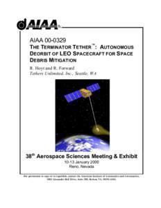 AIAATHE TERMINATOR TETHERª: AUTONOMOUS DEORBIT OF LEO SPACECRAFT FOR SPACE DEBRIS MITIGATION R. Hoyt and R. Forward