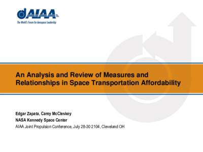 An Analysis and Review of Measures and Relationships in Space Transportation Affordability Edgar Zapata, Carey McCleskey NASA Kennedy Space Center AIAA Joint Propulsion Conference, July, Cleveland OH