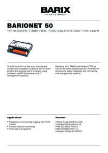 BARIONET 50  Two serial ports, 4 digital inputs, 4 relay outputs and Dallas 1-wire support The Barionet 50 is a low cost, flexible and multiprotocol capable I/O device server which