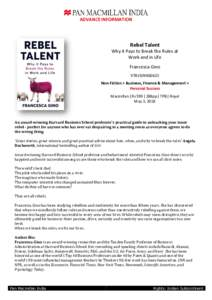 ADVANCE INFORMATION  Rebel Talent Why it Pays to Break the Rules at Work and in Life Francesca Gino