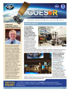 GEOSTATIONARY OPERATIONAL ENVIRONMENTAL SATELLITE R-SERIES  QUARTERLY NEWSLETTER n APRIL–JUNE 2016 n ISSUE 14 A Note from Greg Mandt, GOES-R System Program Director