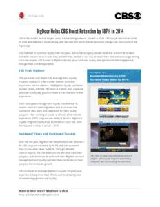 CBS Case Study  BigDoor Helps CBS Boost Retention by 187% in 2014 CBS is the world's second largest major broadcasting network. Started in 1928, CBS is a pioneer in the world of radio and television broadcasting, and h