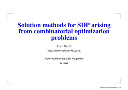Solution methods for SDP arising from combinatorial optimization problems Franz Rendl http://www.math.uni-klu.ac.at ¨ Klagenfurt