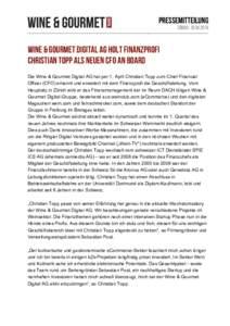 Pressemitteilung Zürich, Wine & Gourmet Digital AG holt Finanzprofi Christian Topp als neuen CFO an Board Die Wine & Gourmet Digital AG hat per 1. April Christian Topp zum Chief Financial