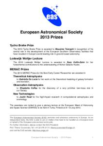 European Astronomical Society 2013 Prizes Tycho Brahe Prize The 2013 Tycho Brahe Prize is awarded to Massimo Tarenghi in recognition of his central role in the development of the European Southern Observatory facilities