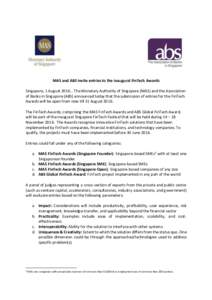 MAS and ABS invite entries to the inaugural FinTech Awards Singapore, 1 August 2016… The Monetary Authority of Singapore (MAS) and the Association of Banks in Singapore (ABS) announced today that the submission of entr