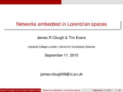 Networks embedded in Lorentzian spaces James R Clough & Tim Evans Imperial College London, Centre for Complexity Science September 11, 2015