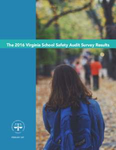 The 2016 Virginia School Safety Audit Survey Results  February 2017 This project was supported by Award NoCK-BX-004, awarded by the National Institute of Justice, Office of Justice Programs, U.S. Department of Ju