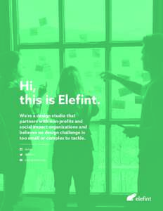 Hi, this is Elefint. We're a design studio that partners with non-profits and social impact organizations and believes no design challenge is