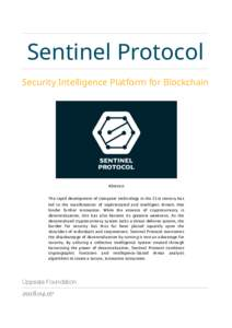 Sentinel Protocol Security Intelligence Platform for Blockchain Abstract The rapid development of computer technology in the 21st century has led to the manifestation of sophisticated and intelligent threats that