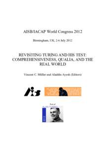 AISB/IACAP World Congress 2012 Birmingham, UK, 2-6 July 2012 REVISITING TURING AND HIS TEST: COMPREHENSIVENESS, QUALIA, AND THE REAL WORLD