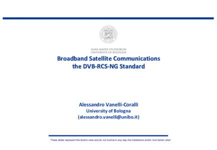 Broadband Satellite Communications the DVB-RCS-NG Standard Alessandro Vanelli-Coralli University of Bologna ()