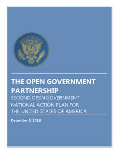 THE OPEN GOVERNMENT PARTNERSHIP SECOND OPEN GOVERNMENT NATIONAL ACTION PLAN FOR THE UNITED STATES OF AMERICA December 5, 2013