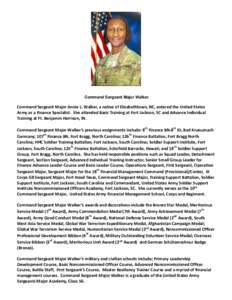 Command Sergeant Major Walker  Command Sergeant Major Annie L. Walker, a native of Elizabethtown, NC, entered the United States Army as a Finance Specialist. She attended Basic Training at Fort Jackson, SC and Advance In
