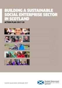 BUILDING A SUSTAINABLE SOCIAL ENTERPRISE SECTOR IN SCOTLAND ACTION PLANScottish Government, Edinburgh 2017