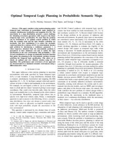 Optimal Temporal Logic Planning in Probabilistic Semantic Maps Jie Fu, Nikolay Atanasov, Ufuk Topcu, and George J. Pappas Abstract—This paper considers robot motion planning under temporal logic constraints in probabil